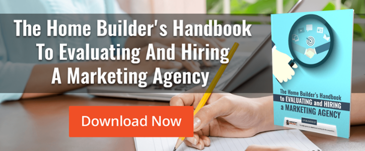 Click here to download your free home builder's handbook for evaluating and hiring a marketing agency today!