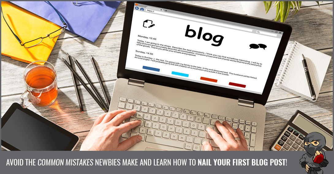 How to Nail Your First Blog Post: 10 Blogging Mistakes to Avoid