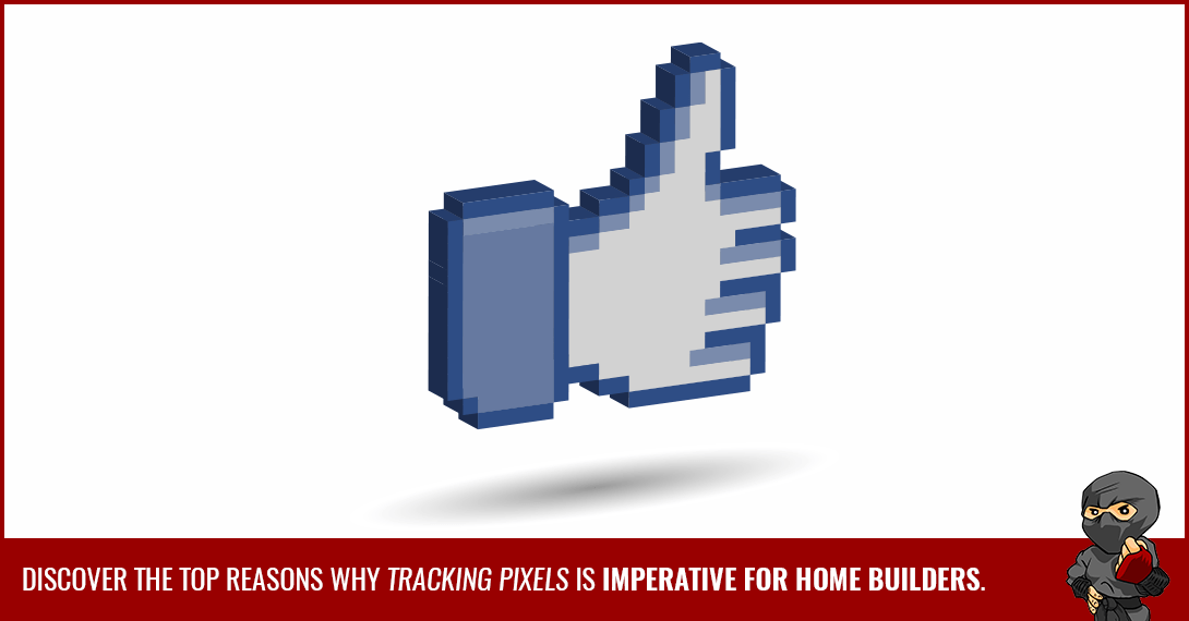 Why Tracking Pixels Are Important for Home Builders (and how to use them!)