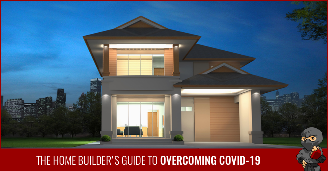 The Home Builder's Guide to Overcoming COVID-19