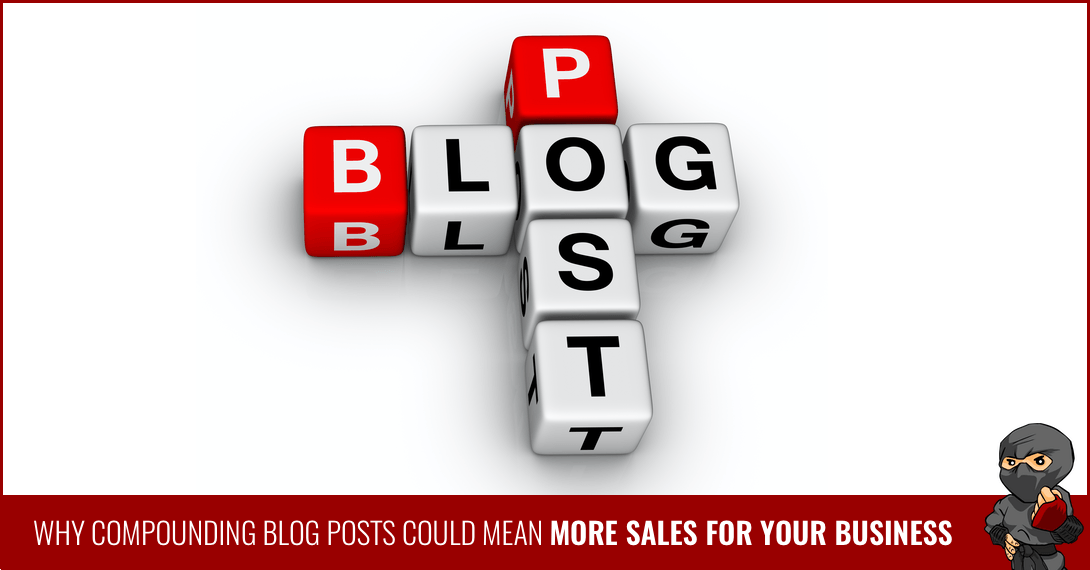 Why Compounding Blog Posts Could Mean More Sales for Your Business
